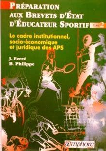 Preparation Aux Brevets D Etat D Educateur Sportif Tome 2 Le Cadre Institutionnel De La Pratique Physique Ou Sportive