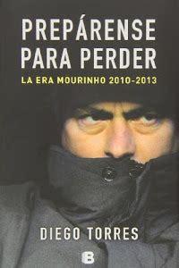 Preparense Para Perder La Era Mourinho 2010 2013 No Ficcion