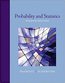 Probability And Statistics Degroot 4th Edition Manual