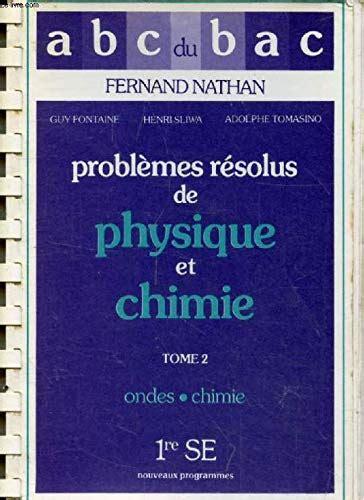Problemes Resolus De Physique Et De Chimie Tome 2 1re Se Ondes Chimie