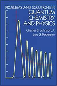 Problems And Solutions In Quantum Chemistry And Physics Dover Books On Chemistry
