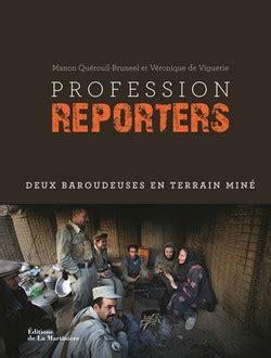 Profession Reporters Deux Baroudeuses En Terrain