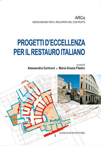 Progetti D Eccellenza Per Il Restauro Italiano Quaderni Arco Italian Edition