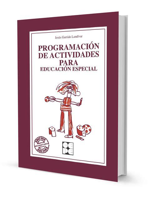 Programacion De Actividades Para Educacion Especial Educacion Especial Y Dificultades De Aprendizaje