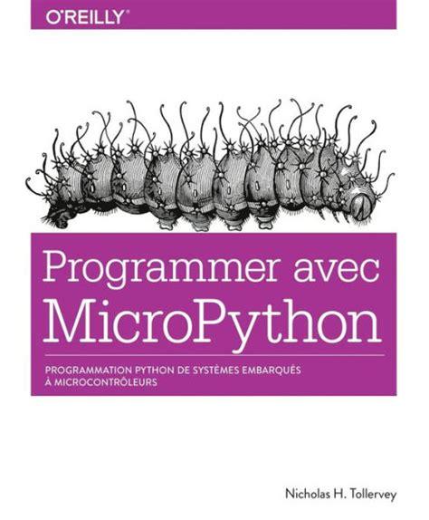 Programmer En Micropython Programmation Embarquee De Microcontroleurs Avec Python Collection O Reilly