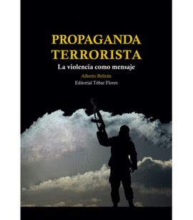 Propaganda Terrorista La Violencia Como Mensaje