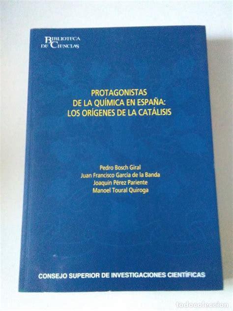 Protagonistas De La Quimica En Espana Los Origenes De La Catalisis Biblioteca De Ciencias
