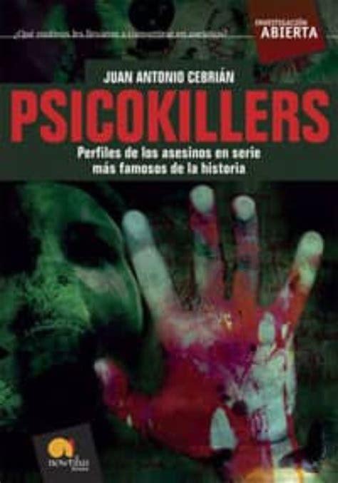 Psicokillers Los Asesinos En Serie Mas Famosos De La Historia Investigacion Abierta