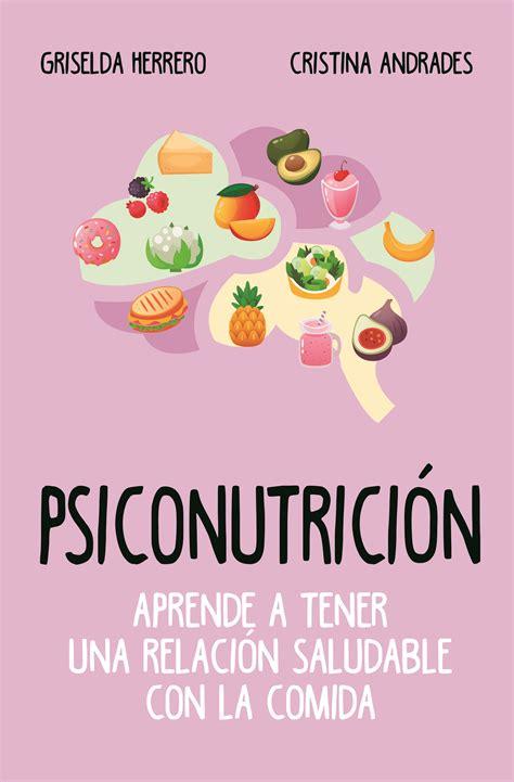 Psiconutricion Aprende A Tener Una Relacion Saludable Con La Comida Cocina Dietetica Y Nutricion