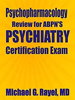 Psychopharmacology Review For Abpn S Psychiatry Certification Exam Psychopharmacology And Clinical Psychiatry Review Series For Abpn English Edition