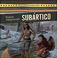 Pueblos indígenas Subártico/Native Peoples of the Subarctic (Pueblos Indígenas De Norteamérica/Native Peoples of North America)
