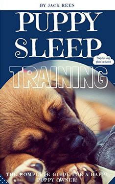 Puppy Sleep Training The Complete Step By Step Guide For A Happy Puppy Owner Potty Training Sleep Training Obedience Training Crate Training English Edition