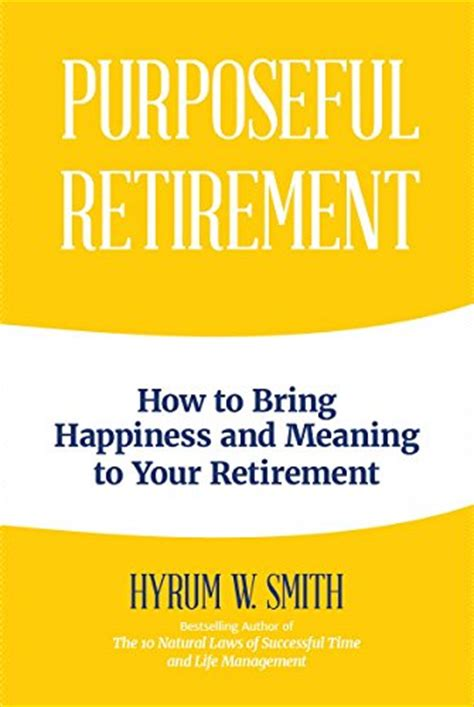 Purposeful Retirement: How to Bring Happiness and Meaning to Your Retirement