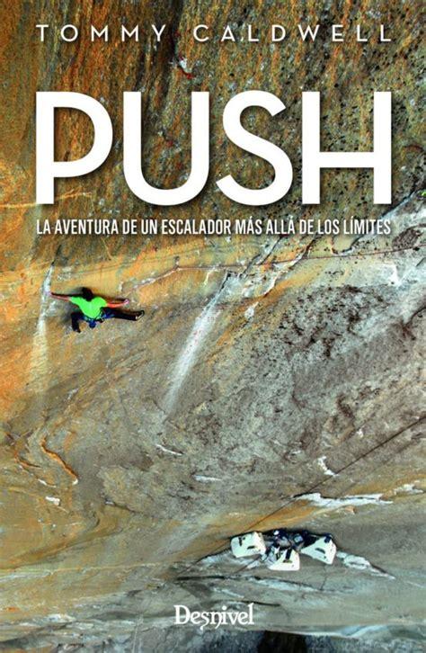 Push La Aventura De Un Escalador Mas Alla De Los Limites