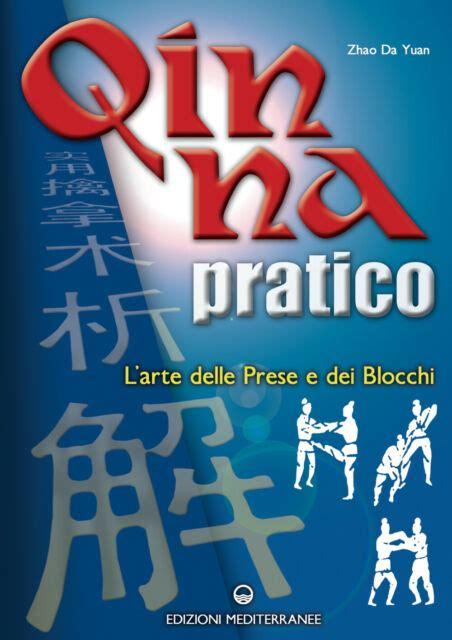 Qin Na Pratico I Segreti Dellarte Delle Prese E Dei Blocchi