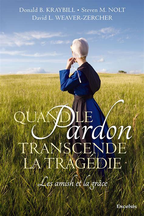 Quand Le Pardon Transcende La Tragedie Les Amish Et La Grace