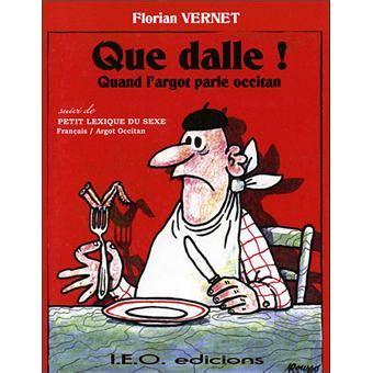 Que Dalle Quand L Argot Parle Occitan Suivi De Petit Lexique Du Sexe Francais Argot Occitan