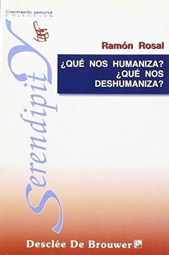 Que Nos Humaniza Que Nos Deshumaniza Serendipity