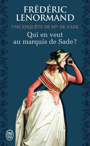 Qui En Veut Au Marquis De Sade Une Enquete De Mlle De Sade