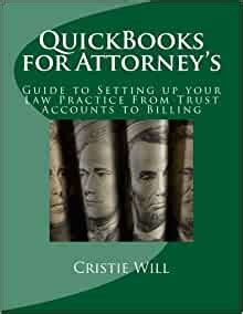 Quickbooks For Attorneys Guide To Setting Up Your Law Practice From Trust Accounts To Billing Industry Specific For Quickbooks Volume 1