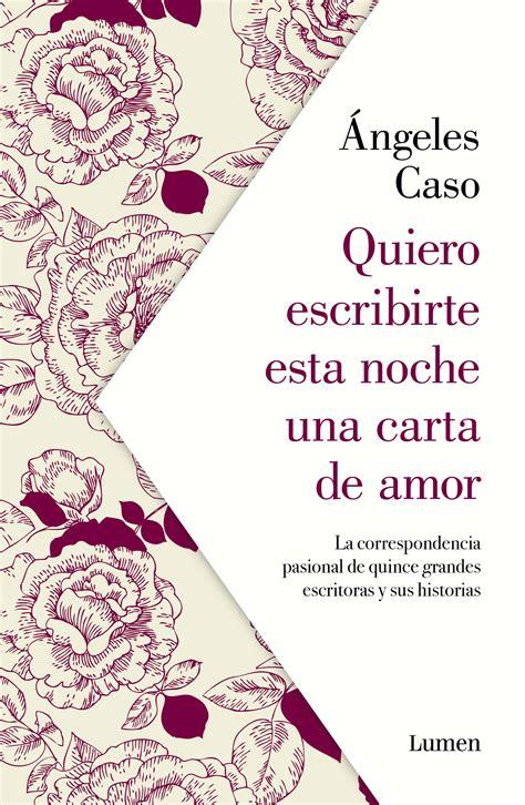 Quiero Escribirte Esta Noche Una Carta De Amor La Correspondencia Pasional De Quince Grandes Escritoras Y Sus Historias Narrativa
