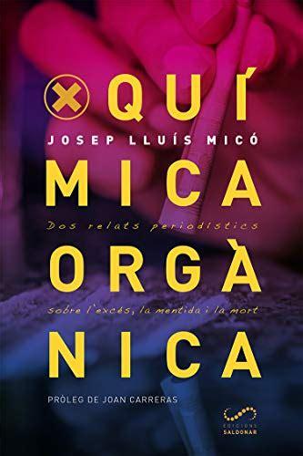 Quimica Organica Dos Relats Periodistics Sobre L Exces La Mentida I La Mort Periodisme Catalan Edition