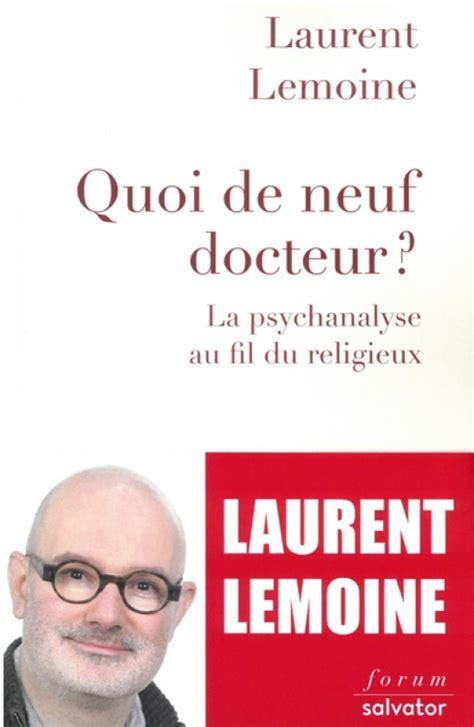 Quoi De Neuf Docteur La Psychanalyse Au Fil Du Religieux