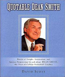 Quotable Dean Smith Words Of Insight Inspiration And Intense Preparation By And About Dean Smith The Dean Of College Basketball Coaches