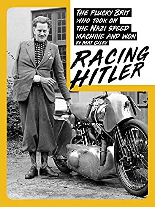 Racing Hitler The Plucky Brit Who Fought The Nazi Speed Machine And Won English Edition