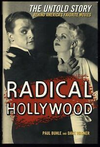 Radical Hollywood The Untold Story Behind America S Favourite Movies The Untold Story Behind America S Favorite Movies