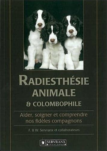 Radiesthesie Animale Et Colombophile Aider Soigner Et Comprendre Nos Fideles Compagnons