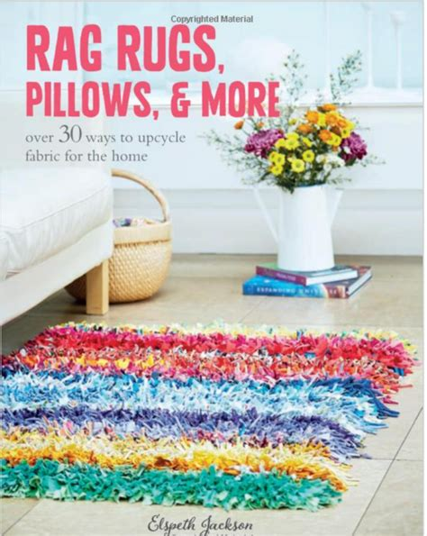 Rag Rugs Pillows And More Over 30 Ways To Upcycle Fabric For The Home