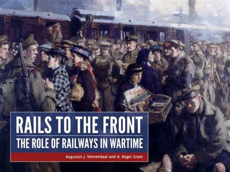 Rails To The Front The Role Of Railways In Wartime