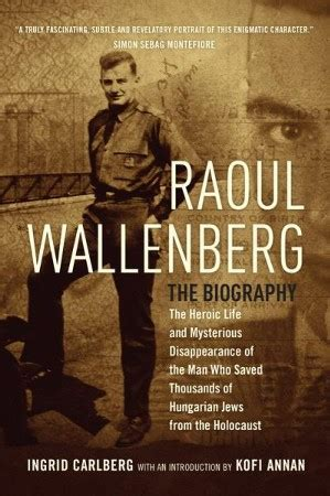 Raoul Wallenberg: The Man Who Saved Thousands of Hungarian Jews from the Holocaust