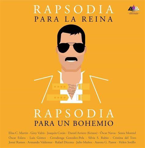 Rapsodia Para La Reina Rapsodia Para Un Bohemio Un Homenaje A Freddie Mercury Y Queen A Traves De Sus Canciones
