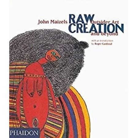 Raw Creation Outsider Art And Beyond