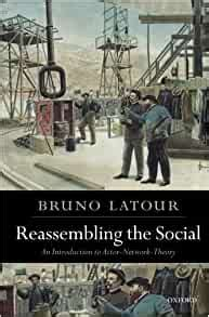 Reassembling The Social An Introduction To Actor Network Theory Clarendon Lectures In Management Studies English Edition