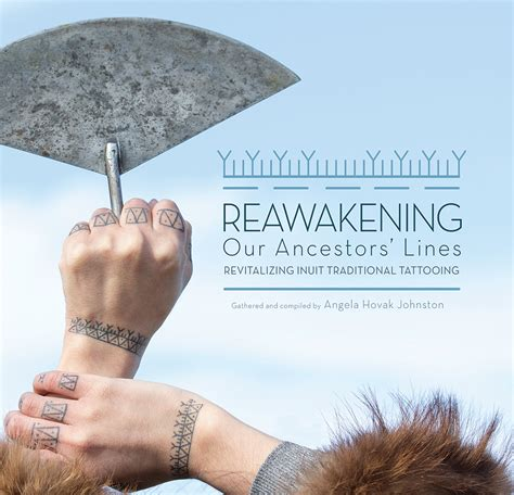 Reawakening Our Ancestors Lines Revitalizing Inuit Traditional Tattooing
