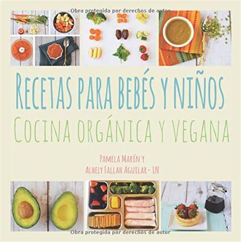 Recetas Para Bebes Y Ninos Cocina Organica Y Vegana