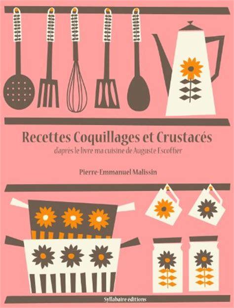 Recettes Coquillages Et Crustaces La Cuisine D Auguste Escoffier T 10