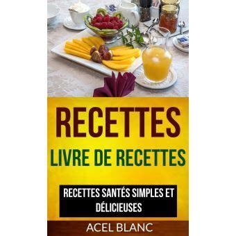 Recettes Livre De Recettes Recettes Santes Simples Et Delicieuses