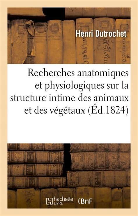 Recherches Anatomiques Et Physiologiques Sur La Structure Intime Des Animaux Et Des Vegetaux Avec 2 Planches