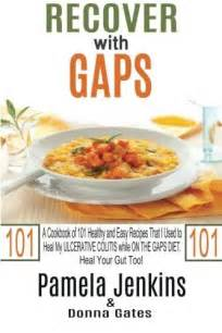 Recover With Gaps A Cookbook Of 101 Healthy And Easy Recipes That I Used To Heal My Ulcerative Colitis While On The Gaps Dietheal Your Gut Too