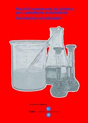 Recull D Experiments De Quimica Per A Estudiants De Batxillerat Fem Quimica Al Laboratori 2012 Biblioteca Universitaria