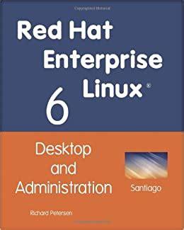 Red Hat Enterprise Linux 6 Desktop And Administration Author Richard Petersen Feb 2011