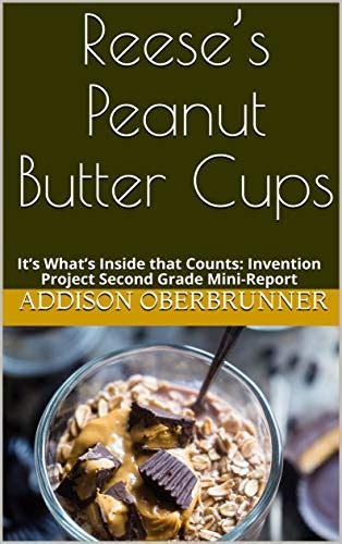 Reese S Peanut Butter Cups It S What S Inside That Counts Invention Project Second Grade Mini Report English Edition