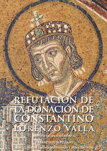 Refutacion De La Donacion De Constantino Clasicos Latinos Medievales Y Renacentistas