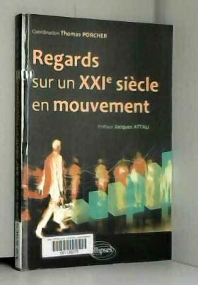 Regards Sur Un Xxieme Siecle En Mouvement Preface Jacques Attali