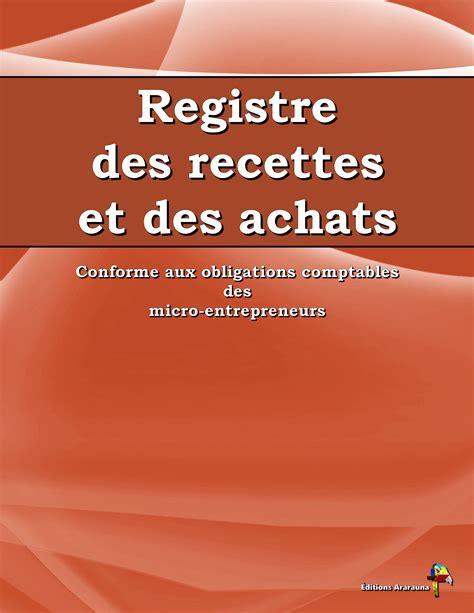 Registre Des Recettes Conforme Aux Obligations Comptables Des Micro Entrepreneurs