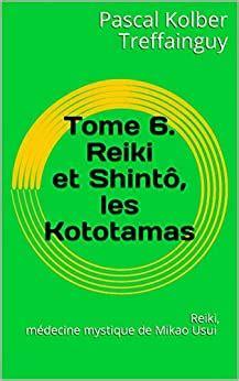 Reiki Medecine Mystique De Mikao Usui Tome 6 Reiki Et Shinto Les Kototamas